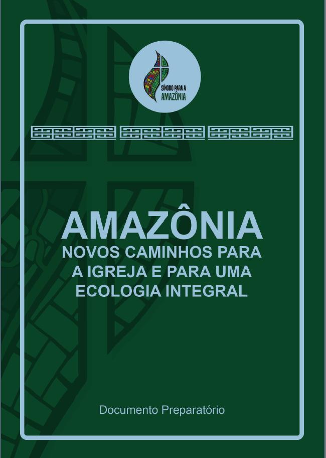 """Disponível documento: """"Amazônia, novos caminhos para a Igreja e para uma ecologia integral""""."""