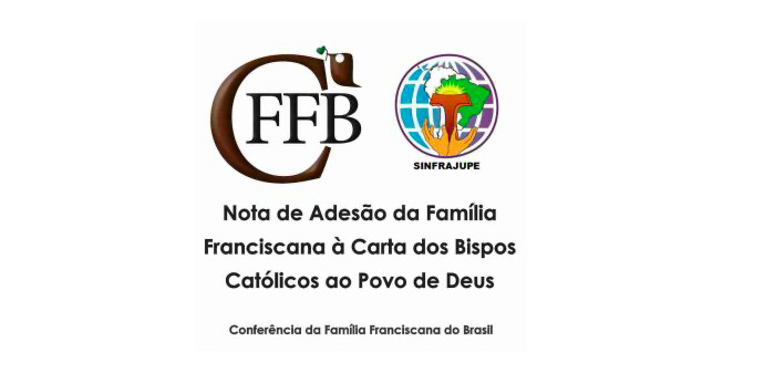 NOTA DE ADESÃO DA FAMÍLIA FRANCISCANA À CARTA DOS BISPOS CATÓLICOS AO POVO DE DEUS
